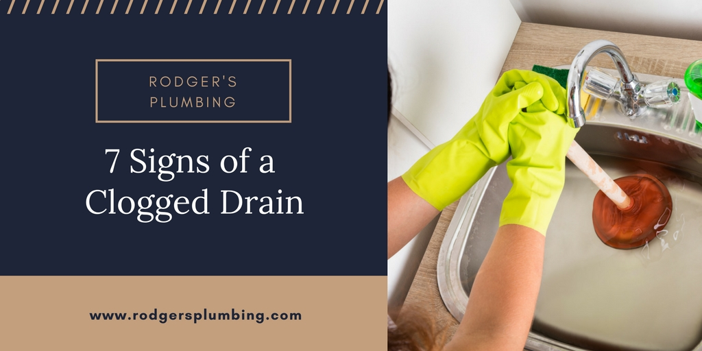 Seven Signs Of A Clogged Drain Rodger S Plumbing